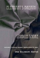 Cover for 'Elephant's Breath & London Smoke: Historical Colour Names, Definitions & Uses'