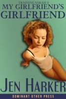 Cover for 'My Girlfriend's Girlfriend: Training Sarah 3 (bdsm threesome erotica)'