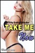 Take Me Now: Filthy Erotica Collection by Illicit Romance