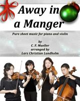 Cover for 'Away in a Manger Pure sheet music for piano and violin by C. F. Mueller arranged by Lars Christian Lundholm'