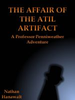 Cover for 'The Affair of the Atil Artifact: A Professor Penniweather Adventure'