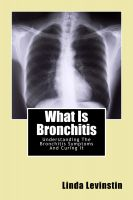 Cover for 'What Is Bronchitis - Understanding The Bronchitis Symptoms And Curing It'