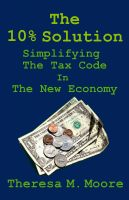 Cover for 'The 10% Solution: Simplifying the Tax Code in The New Economy'