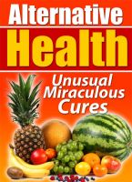 Cover for 'Alternative Health: Unusual Miraculous Cures'