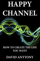 Cover for 'Happy Channel - How to create the life you want'