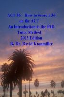 Cover for 'ACT 36 – How to Score a 36 on the ACT An Introduction to the PhD Tutor Method 2013 Edition'
