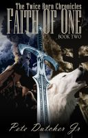 Cover for 'The Faith of One, The Twice Born Chronicles, Book Two'