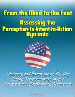 Cover for 'From the Mind to the Feet: Assessing the Perception-to-Intent-to-Action Dynamic - Adversary and Enemy Intent, Gauging Intent, Decisionmaking, Motive, Neuroscience, Proliferators, Deterrence'