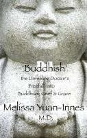 Cover for ''Buddhish': The Unfeeling Doctor's Freefall into Buddhism, Grief and Grace'