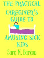 Cover for 'The Practical Caregiver's Guide to Amusing Sick Kids #5'