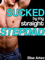 Cover for 'Sucked By My Straight Stepdad (a First Time Gay Taboo Tale)'