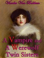 Cover for 'A Vampire and A Werewolf Twin Sisters'