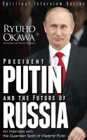 Cover for 'President Putin and the Future of Russia: An Interview with the Guardian Spirit of Vladimir Putin'