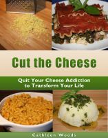 Cover for 'Cut the Cheese: Quit Your Cheese Addiction to Transform Your Life'