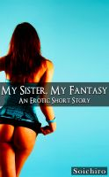 Cover for 'My Sister, My Fantasy (A Pseudo Incest Erotic Story)'