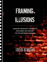 Cover for 'Framing the Illusions: Navigating the Difficult Landscape of Development and Financing for the Independent Filmmaker'