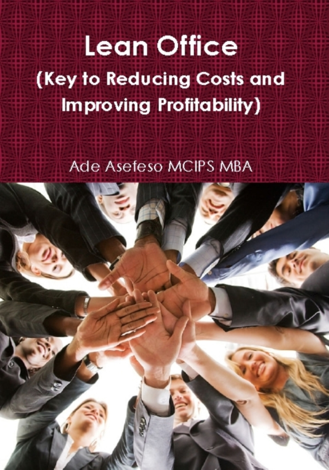 Ade Asefeso MCIPS MBA - Lean Office (Key to Reducing Costs and Improving Profitability)