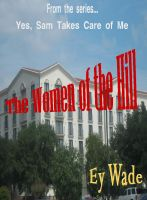 Cover for 'The Women of the Hill-  From the series...Yes, Sam Takes Care of Me'