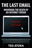 Cover for 'The Last Email: Mourning the Death of an Internet Friend'