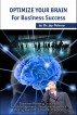 Optimize The Brain - for Business Success by Jay Polmar