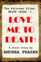 Cover for 'Love Me To Death (The Falconer Files - Brief Cases 1)'