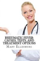 Cover for 'Rheumatic Fever: Causes, Tests, and Treatment Options'