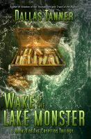 Cover for 'Wake of the Lake Monster: Book 3 of The Cryptids Trilogy'