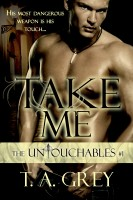 T. A. Grey - Take Me: The Untouchables #1