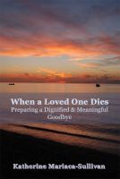 Cover for 'When a Loved One Dies: Preparing a Dignified and Meaningful Goodbye'