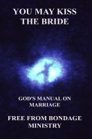 Cover for 'You May Kiss The Bride. God's Manual On Marriage.'