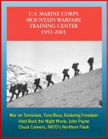 Cover for 'The U.S. Marine Corps Mountain Warfare Training Center 1951-2001 - Sierra Nevada Range, Cold Weather, Pickel Meadow, Hold Back the Night Movie, John Payne, Chuck Conners, NATO's Northern Flank'