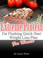 Cover for 'Extreme Protein Fat Flushing Quick Start Weight Loss Plan For Women'