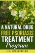 A Natural Drug-Free Psoriasis Treatment by J.D. Rockefeller