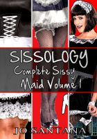 Cover for 'Sissology: Complete Sissy Maid vol .1 (3 novel collection)'