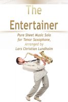 Cover for 'The Entertainer Pure Sheet Music Solo for Tenor Saxophone, Arranged by Lars Christian Lundholm'