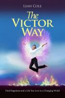 Cover for 'The Victor Way - Find Happiness and a Life You Love in a Changing World'
