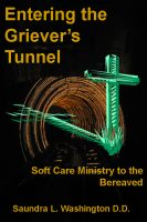 Cover for 'Entering the Griever's Tunnel: Soft Care Ministry to the Bereaved'