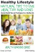 Healthy Lifestyle - Natural Tips to Live Healthy and Long - Ancient Health Tips and Techniques for a Healthy Life by Dueep Jyot Singh