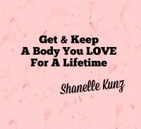Cover for 'Get and Keep a Body You LOVE for a Lifetime'