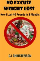 Cover for 'No Excuse Weight Loss: How I Lost 40 Pounds in 3 Months'