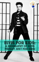 Cover for 'Elvis for Kids: A Biography of Elvis Presley Just for Kids!'