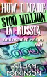 How I Made $100 Million in Russia… And Avoided Prison - Part I by William Popkinson