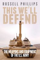 Cover for 'This We'll Defend: The Weapons & Equipment of the U.S. Army'