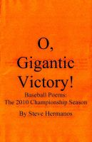 Cover for 'O, Gigantic Victory! Baseball Poems: The 2010 Championship Season'