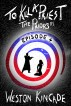 To Kill a Priest - The Priors, Episode 4 by Weston Kincade