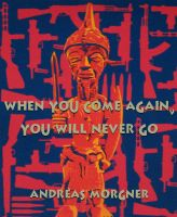 Cover for 'When You Come Again, You Will Never Go'