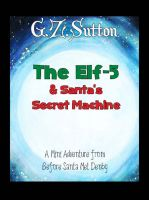 Cover for 'The Elf-5 and Santa's Secret Machine: A Mini Adventure from Before Santa Met Denby'