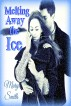 Melting Away the Ice (The Ice Series Book 1) by Mary Smith