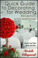 Cover for 'Quick Guide to Decorating for Wedding Receptions and Ceremonies: Secrets and Tips from the Pros'