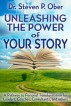 Unleashing the Power of Your Story by SteveOber